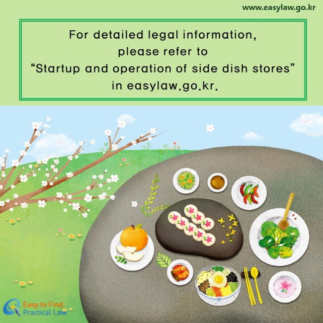 "For detailed legal information,  please refer to ""Startup and operation of side dish stores"" in easylaw.go.kr."