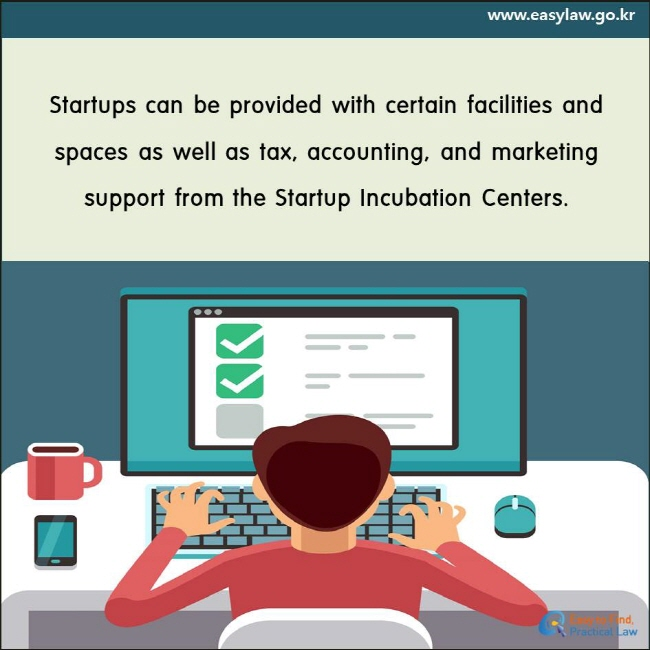 Startups can be provided with certain facilities and spaces as well as tax, accounting, and marketing support from the Startup Incubation Centers.