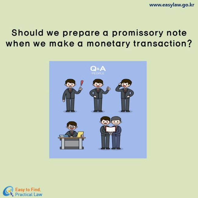Should we prepare a promissory note when we make a monetary transaction?