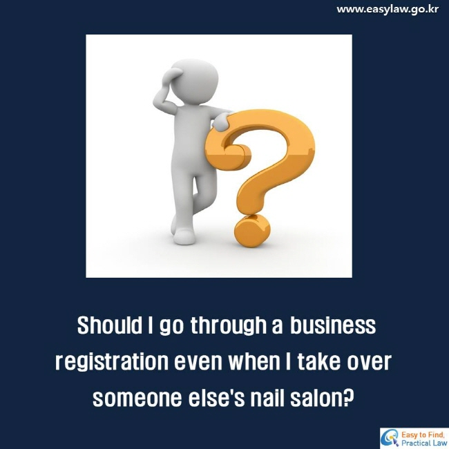 Should I go through a business registration even when I take over someone else's nail salon?