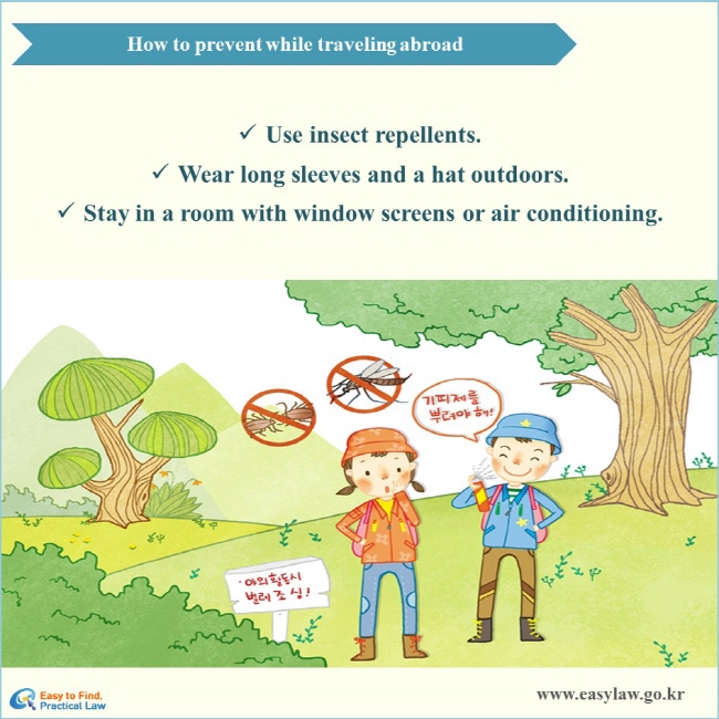 How to prevent while traveling abroad √ Use insect repellents. √ Wear long sleeves and a hat outdoors. √ Stay in a room with window screens or air conditioning.