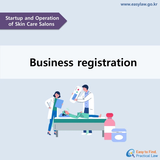 Startup and Operation of Skin Care Salons. Business registration www.easylaw.go.kr
