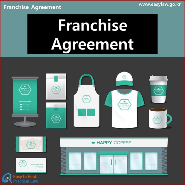 Franchise Agreement Franchise Agreement www.easylaw.go.kr Easy to Find, Practical Law Logo