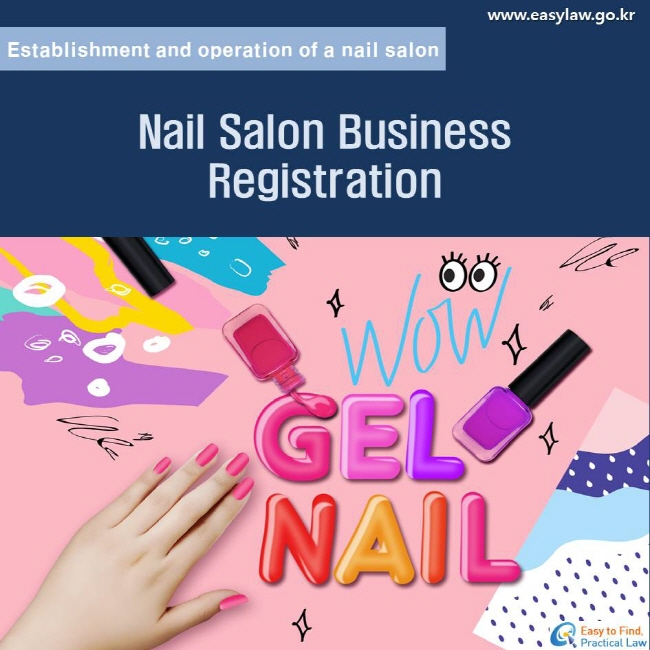 Establishment and operation of a nail salon. Nail Salon Business Registration. www.easylaw.go.kr  Easy to find Practical Law