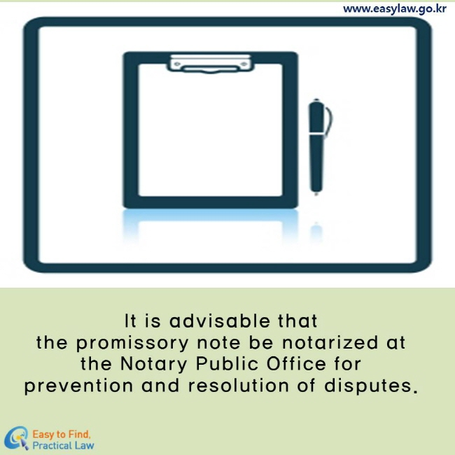 It is advisable that the promissory note be notarized at the Notary Public Office for prevention and resolution of disputes.