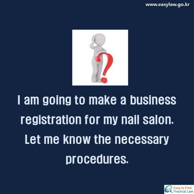I am going to make a business registration for my nail salon.Let me know the necessary procedures.