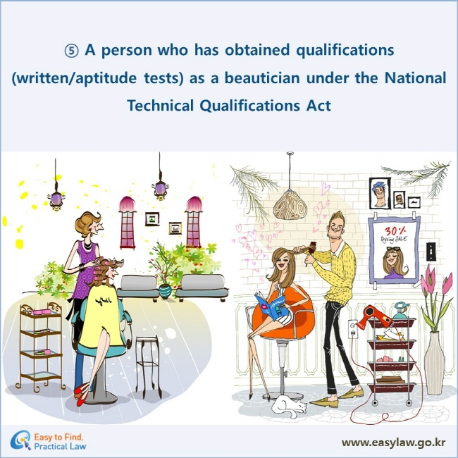⑤ A person who has obtained qualifications (written/aptitude tests) as a beautician under the National Technical Qualifications Act